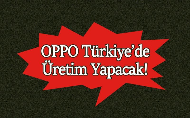 Oppo Türkiye'de Üretim Yapacak! OppoTr.Com