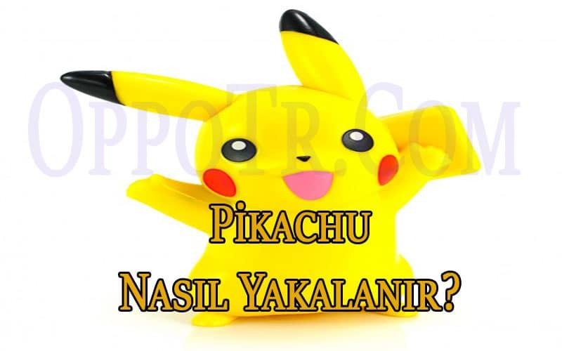 Pokemon Go'da Pikachu Nasıl Yakalanır? OppoTr.Com