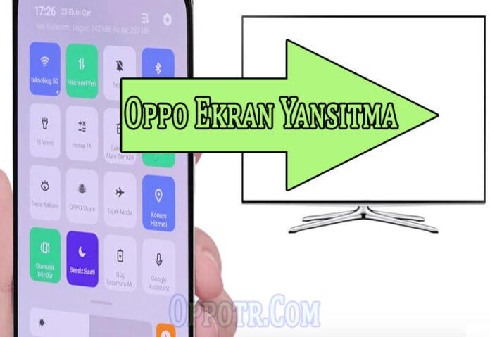 Oppo Ekran Yansıtma Nasıl Yapılır? OppoTr.Com