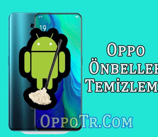 Oppo Ön Bellek Temizleme Nasıl Yapılır? OppoTr.Com
