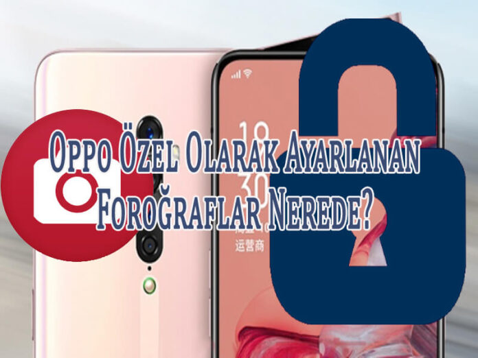 Oppo'da Özel Olarak Ayarlanan Fotoğraflar Nerede? OppoTr.Com