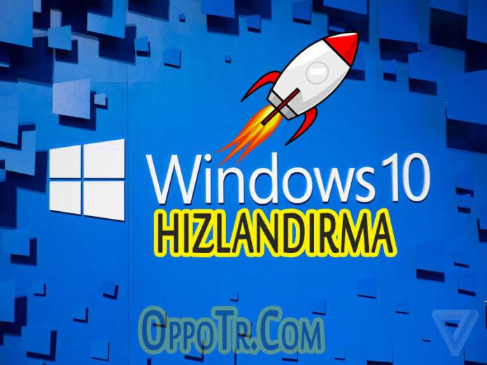 Windows 10 Hızlandırmak İçin 10 İpucu - OppoTr.Com