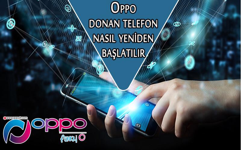 OPPO Donan Telefon Nasıl Yeniden Başlatılır? OppoTr.Com