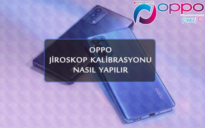 Oppo Jiroskop Kalibrasyonu Nasıl Yapılır? OppoTr.Com