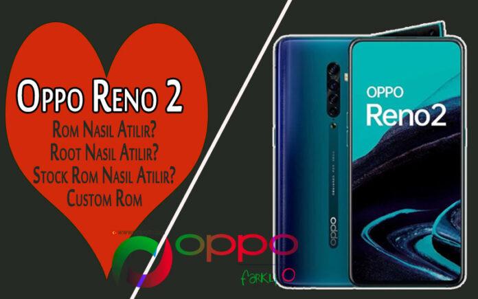 Oppo Reno 2 Root Nasıl Atılır? Rom Nasıl Atılır? Stock Rom ve Custom Rom? Reno 2 Bilgisayarsız Root Atma? OppoTr.Com