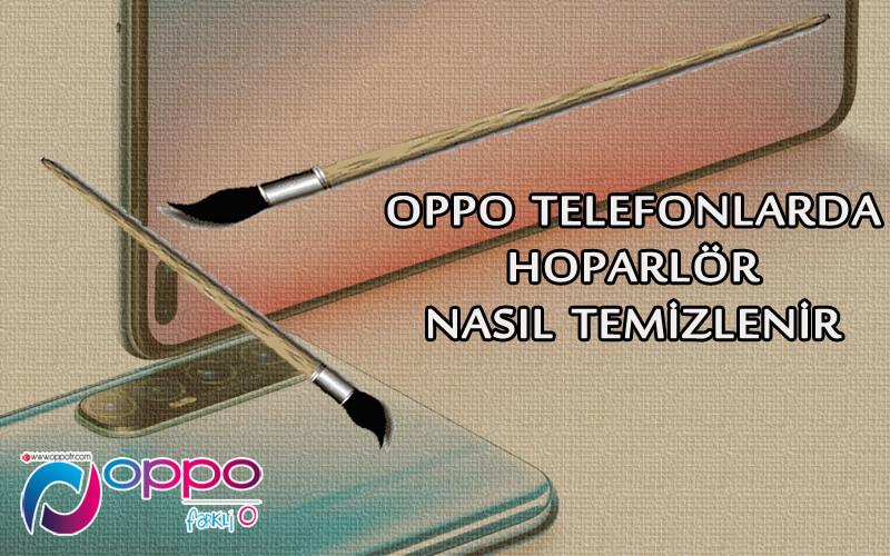 Oppo Telefonlarda Hoparör Nasıl Temizlenir? OppoTr.Com
